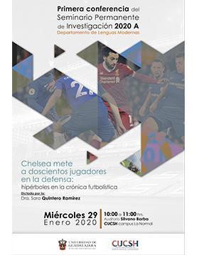 Conferencia: Chelsea mete a doscientos jugadores en la defensa: Hipérboles en la crónica futbolística, en el marco del Seminario Permanente de Investigación 2020A a llevarse a cabo el 29 de enero a las 10:00 horas.