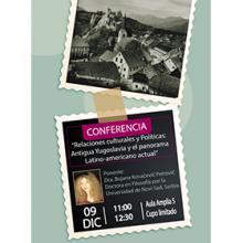 """Conferencia: """"Relaciones culturales y Políticas: Antigua Yugoslavia y el panorama Latino-americano actual"""" a llevarse a cabo el 9 de diciembre a las 11:00 horas."""